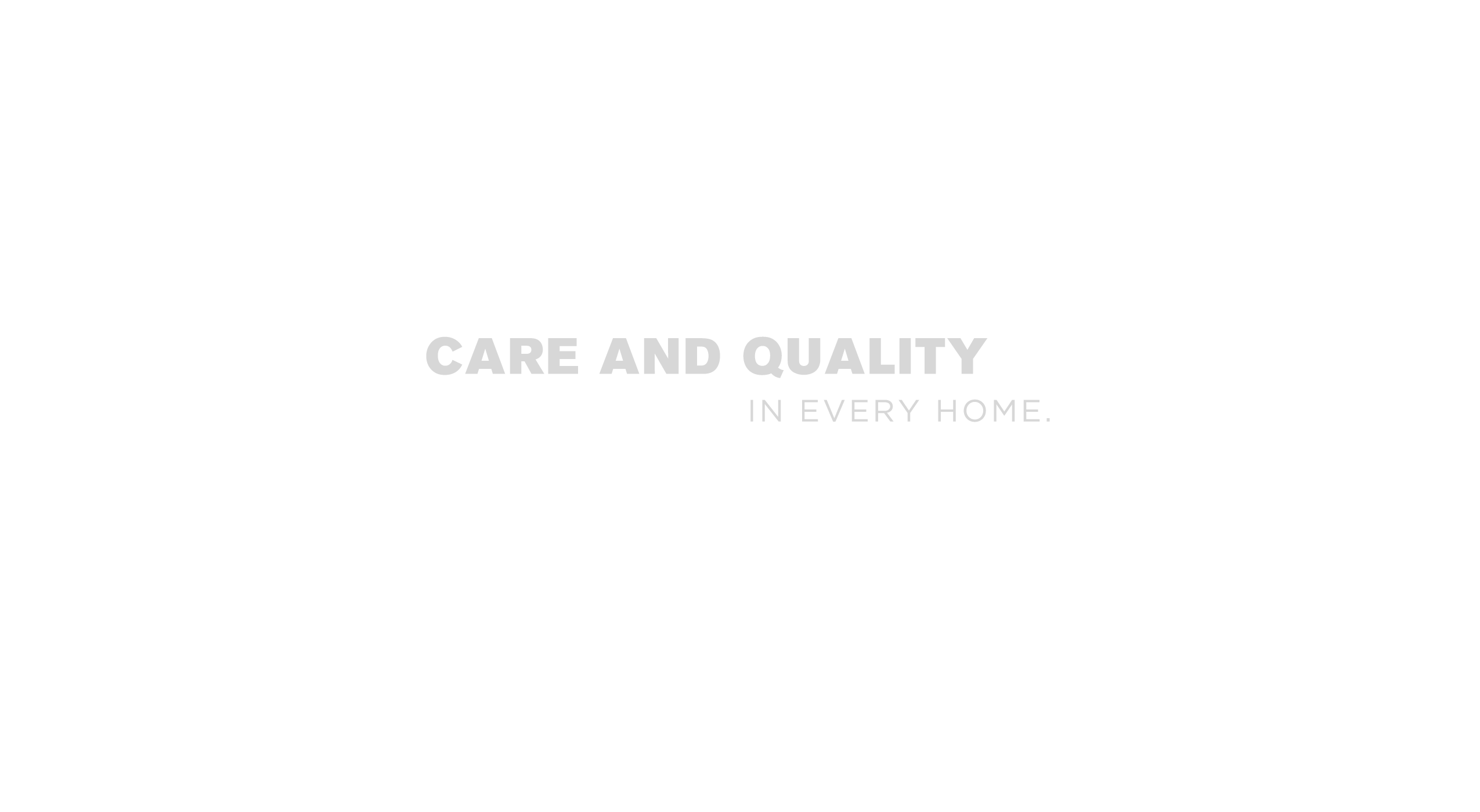 Care and Quality in every home.